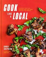 Cook like a local : flavors that can change how you cook and see the world