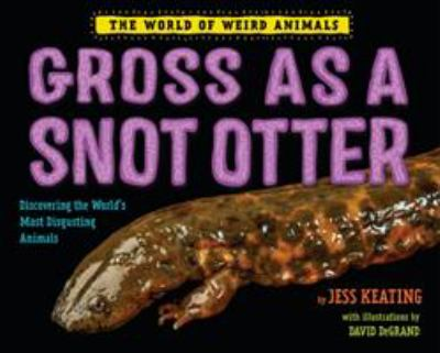 Gross as a Snot Otter: Discovering the World's Most Disgusting Animals(book-cover)