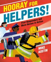 Hooray for helpers! : first responders and more heroes in action