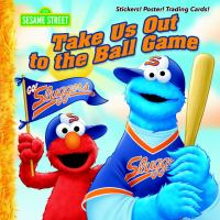 SESAME STREET. TAKE US OUT TO THE BALL GAME