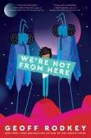We're Not From Here by Geoff Rodkey