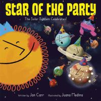 Star of the party : the solar system celebrates!1 volume (unpaged) : color illustrations ; 26 cm