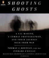 Shooting ghosts : a U.S. marine, a combat photographer, and their journey back from war