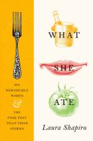 What She Ate : Six Remarkable Lives, Six Dreadful Dinners