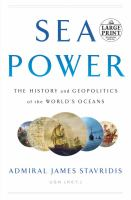 Sea Power : The History and Geopolitics of the World's Oceans [large Print]