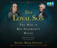 The Loyal Son : The War in Ben Franklin's House