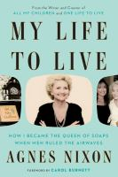 My Life to Live : How I Became the Queen of Soaps When Men Ruled the Airwaves