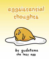Eggsistential Thoughts : By Gudetama The Lazy Egg