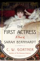 THE FIRST ACTRESS: A NOVEL OF SARAH BERNHARDT