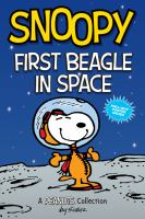 Snoopy. First beagle in space : a Peanuts collection