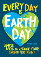 Every day is Earth Day : simple ways to reduce your carbon footprint