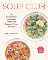 Soup Club 80 Cozy Recipes for Creative Plant-Based Soups and Stews to Share