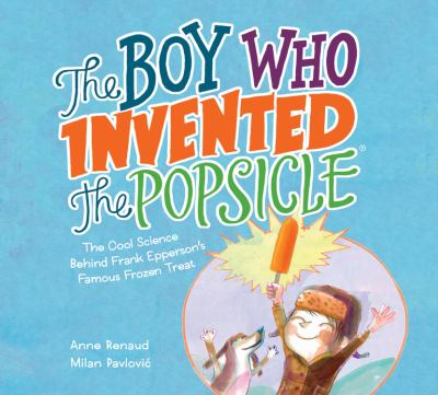 The Boy Who Invented the Popsicle: The Cool Science Behind Frank Epperson's Famous Frozen Treat(book-cover)