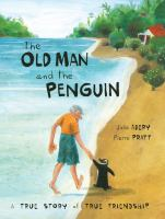The old man and the penguin : a true story of true friendship