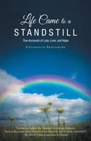 Life Came to A Standstill : True Accounts of Loss, Love, and Hope