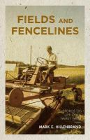 Fields and fencelines : stories of life on a family farm