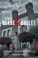 BETWEEN BLADE AND BULLET : THE MARY STEINHAUSER STORY