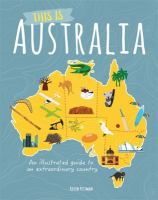 This Is Australia : An Illustrated Guide to An Extraordinary Country