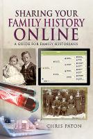 SHARING YOUR FAMILY HISTORY ONLINE : A GUIDE FOR FAMILY HISTORIANS