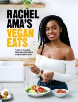 Rachel Ama's vegan eats : tasty plant-based recipes for every day