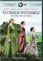 To walk invisible [videorecording] : the Brontë sisters