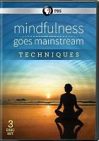 Mindfulness goes mainstream [videorecording (DVD)] : techniques.
