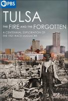 Tulsa [DVD] : the fire and the forgotten, a centennial exploration of the 1921 race massacre