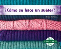 Como Se Hace Un Sueter? (How Is A Sweater Made?) (Spanish Version)