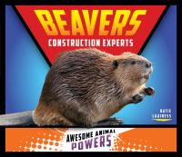 Beavers : construction experts