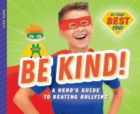 Be kind! : a hero's guide to beating bullying