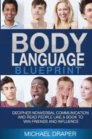 BODY LANGUAGE : BLUEPRINT: DECIPHER NONVERBAL COMMUNICATION AND READ PEOPLE LIKE A BOOK TO WIN FRIENDS AND INFLUENCE