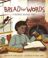 Bread for words : a Frederick Douglass story