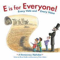 E is for everyone! : every vote and every voice : a democracy alphabet