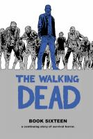 The walking dead : a continuing story of survival horror. Book sixteen