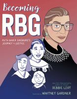 Becoming RBG : Ruth Bader Ginsburg's journey to justice