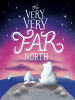 The very, very far north : a story for gentle readers and listeners