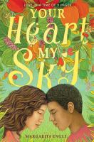 Your heart, my sky : love in a time of hunger308 pages ; 22 cm