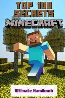 Minecraft : Top 100 Secrets : Ultimate Handbook / [Mike Kid]