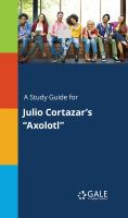 "A Study Guide for Julio Cortazar's ""axolotl"""