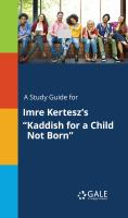 "A Study Guide for Imre Kertesz's ""kaddish for A Child Not Born"""