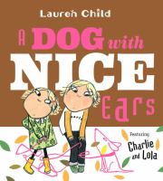 A dog with nice ears : featuring Charlie and Lola