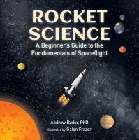 Rocket science : a beginner's guide to the fundamentals of spaceflight