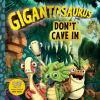 Gigantosaurus : don't cave in.