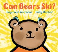 Can bears ski?1 volume (unnumbered pages) : color illustrations ; 25 cm