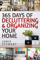 365 Days to Declutter and Organize your Home