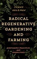 Radical Regenerative Gardening and Farming