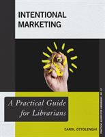 Intentional Marketing : A Practical Guide for Librarians