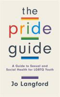 The pride guide : a guide to sexual and social health for LGBTQ youth