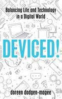 Deviced! : balancing life and technology in a digital world