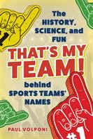That's My Team!: The History, Science, and Fun Behind Sports Teams' Names